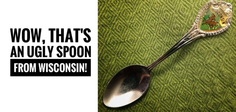 Day 41 – Wow, that's an ugly spoon from Wisconsin!