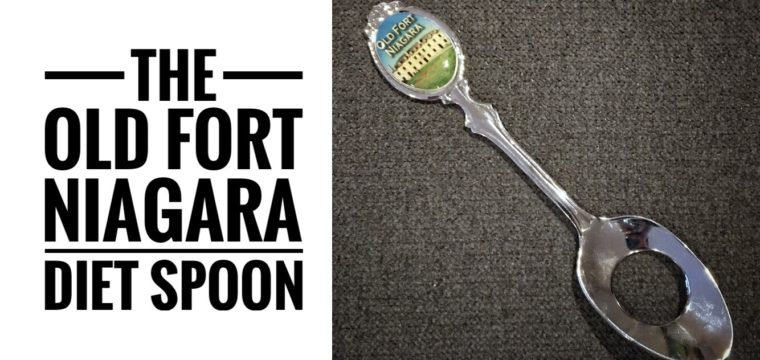 Day 45 – The Old Fort Niagara Diet Spoon