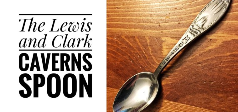 Day 51 – The Lewis and Clark Caverns Spoon