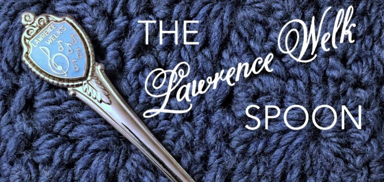 Day 70 – The Lawrence Welk Spoon