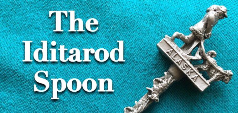 Day 73 – The Iditarod Spoon