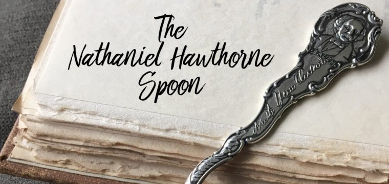 Day 75 – The Nathaniel Hawthorne Spoon