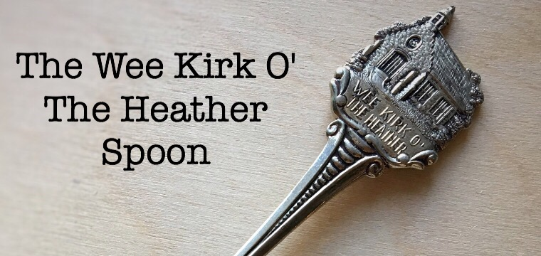 Day 78 – The Wee Kirk O' The Heather Spoon