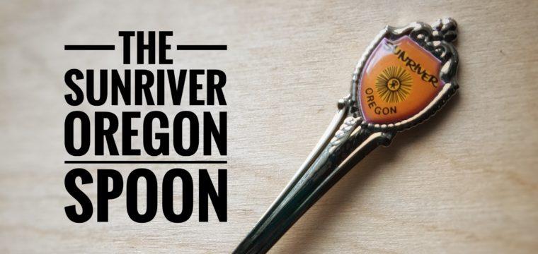 Day 99 – The Sunriver, Oregon Spoon