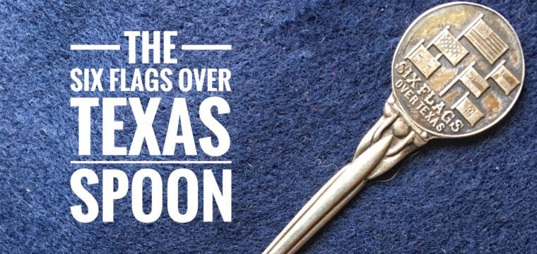 Day 101 – The Six Flags Over Texas Spoon