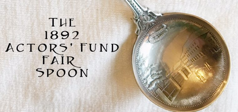 Day 122 – The 1892 Actors Fund Fair Spoon