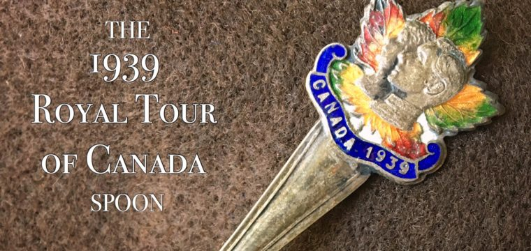 Day 140 – The 1939 Royal Tour of Canada Spoon