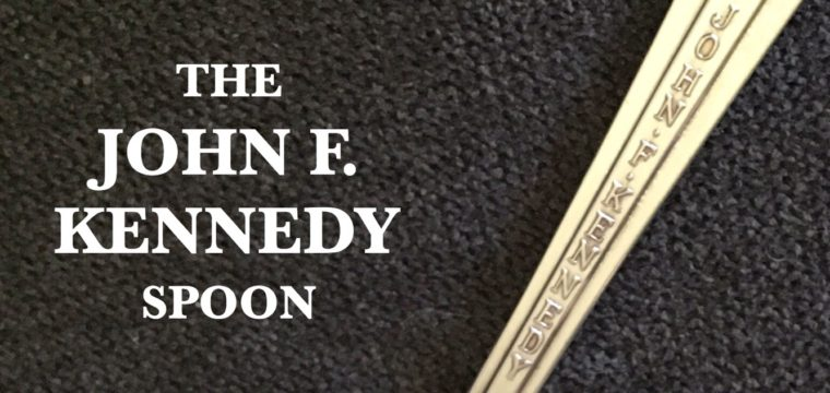 Day 149 – The John F. Kennedy Spoon