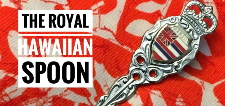 Day 181 – The Royal Hawaiian Spoon