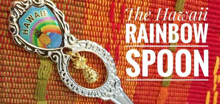 Day 175 – The Hawaii Rainbow Spoon
