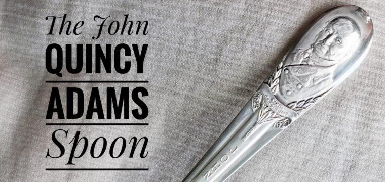Day 192 – The John Quincy Adams Spoon